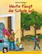 Achim Bröger: Heute fängt die Schule an! ★★★★★