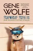 Gene Wolfe: Starwater Strains