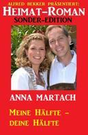 Anna Martach: Meine Hälfte - deine Hälfte: Roman