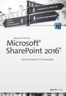 Melanie Schmidt: Microsoft® SharePoint 2016®