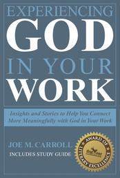 Experiencing God In Your Work - Insights and Stories to Help You Connect Meaningfully with God in Your Work