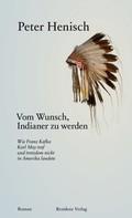 Peter Henisch: Vom Wunsch, Indianer zu werden