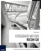 Haasz, Christian: Fotografie mit der Ricoh GR ★