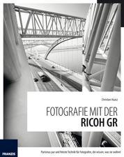 Fotografie mit der Ricoh GR - Purismus pur und feinste Techniken für Fotografen, die wissen, was Sie wollen