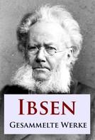 Henrik Ibsen: Ibsen - Gesammelte Werke