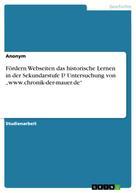 """: Fördern Webseiten das historische Lernen in der Sekundarstufe I? Untersuchung von """"www.chronik-der-mauer.de"""""""
