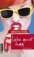 Brigitte Riebe: Liebe macht dumm ★★★