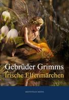 Brüder Grimm: Grimms Irische Elfenmärchen