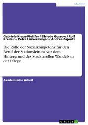 Die Rolle der Sozialkompetenz für den Beruf der Stationsleitung vor dem Hintergrund des Strukturellen Wandels in der Pflege