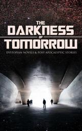 THE DARKNESS OF TOMORROW - Dystopian Novels & Post-Apocalyptic Stories - Iron Heel, The Time Machine, The First Men in the Moon, Gulliver's Travels, Equality, The Black Flame, Caesar's Column, The Secret of the League, The Last Man, After London, The Conquest of America…