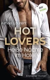 HOT LOVERS - Heiße Nächte im Hotel - Roman
