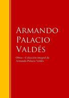 Armando Palacio Valdés: Obras - Colección dede Armando Palacio Valdés