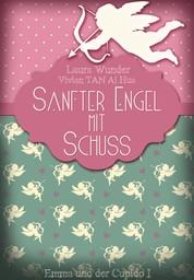 Sanfter Engel mit Schuss - Emma und der Cupido I - Liebesroman