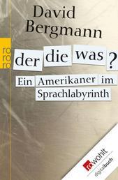 Der, die, was? - Ein Amerikaner im Sprachlabyrinth