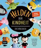 Sophie Kirschbaum: Helden der Kindheit – Das Häkelbuch – Trickfiguren, Kulthelden und mehr Amigurumis häkeln ★★★★