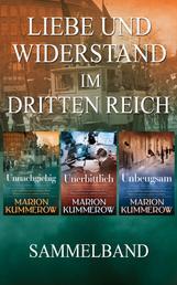 Liebe und Widerstand im Dritten Reich - Sammelband: Die komplette Trilogie
