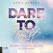 Dare to Trust - Dare-to-Trust-Trilogie, Teil 1 (Ungekürzt)