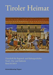 Tiroler Heimat 83 (2019) - Zeitschrift für Regional- und Kulturgeschichte Nord-, Ost- und Südtirols