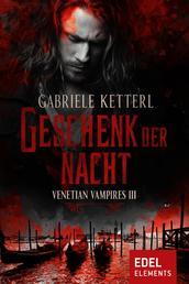 Geschenk der Nacht - Venetian Vampires III