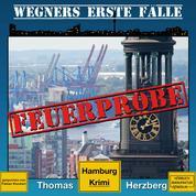 Feuerprobe - Wegners erste Fälle - Hamburg Krimi, Band 2 (ungekürzt)