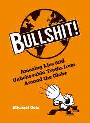 Bullshit! - Amazing Lies and Unbelievable Truths from Around the Globe
