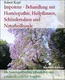Robert Kopf: Impotenz - Behandlung mit Homöopathie, Heilpflanzen, Schüsslersalzen und Naturheilkunde ★★★★★