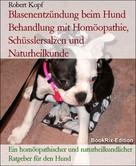 Robert Kopf: Blasenentzündung beim Hund Behandlung mit Homöopathie, Schüsslersalzen und Naturheilkunde