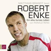 Robert Enke - Ein allzu kurzes Leben