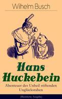 Wilhelm Busch: Hans Huckebein - Abenteuer des Unheil stiftenden Unglücksraben (Illustrierte Ausgabe) ★★★★