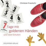 7 Tage mit goldenen Händen und roten Schuhen