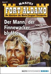 Fort Aldamo - Folge 027 - Der Mann, der Finnewacker bluffte
