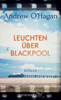 Andrew O'Hagan: Leuchten über Blackpool