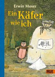 Ein Käfer wie ich - Die abenteuerlichen Erlebnisse eines Mehlkäfers. Roman für Kinder. Mit Federzeichnungen des Autors