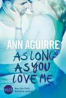 Ann Aguirre: As Long As You Love Me ★★★★
