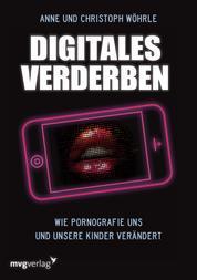 Digitales Verderben - Wie Pornografie uns und unsere Kinder verändert