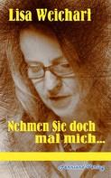 Lisa Weichart: Nehmen Sie doch mal mich ...