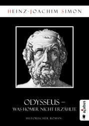 Odysseus. Was Homer nicht erzählte - Historischer Roman