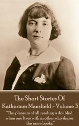 "Katherine Mansfield - The Short Stories - Volume 3 - ""The pleasure of all reading is doubled when one lives with another who shares the same books."""