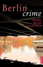 Berlin crime - Dunkle Berlin Geschichten