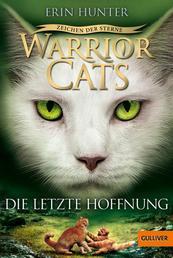 Warrior Cats - Zeichen der Sterne. Die letzte Hoffnung - IV, Band 6