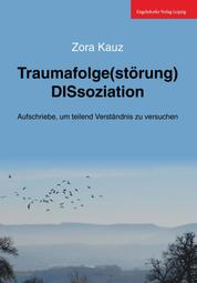 Traumafolge(störung) DISsoziation - Aufschriebe, um teilend Verständnis zu versuchen
