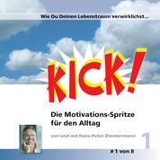 Wie du deinen Lebenstraum verwirklichst - Kick 1! Die Motivationsspritze für den Alltag