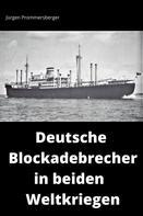 Jürgen Prommersberger: Deutsche Blockadebrecher in beiden Weltkriegen