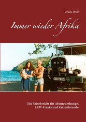 Immer wieder Afrika - Ein Reisebericht für Abenteuerlustige, LKW-Freaks und Katzenfreunde