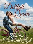 Delilah Quinn: Zwei wie Fisch und Igel