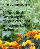 Rike Sonnenschein: 62 Tipps für die Gestaltung des pflegeleichten und seniorengerechten Gartens ★★★
