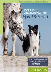 Praktische Ausbildung für Pferd und Hund - Von der Stallgasse bis zum gemeinsamen Ausritt