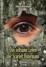 Das seltsame Leben der Scarlett Ostermann