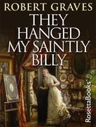 Robert Graves: They Hanged My Saintly Billy