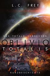 Oblivio Totalis: Das totale Vergessen - Eine kurze Geschichte vom Ende der Welt